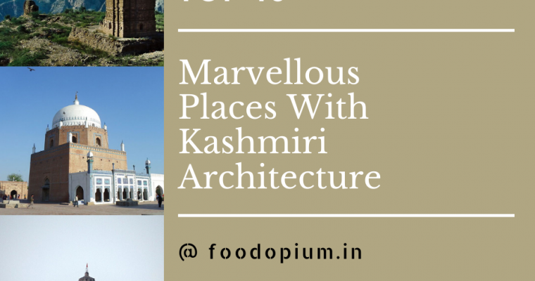 Top 10 Marvellous Places With Kashmiri Architecture
