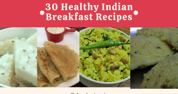 30 Healthy Indian Breakfast Recipes