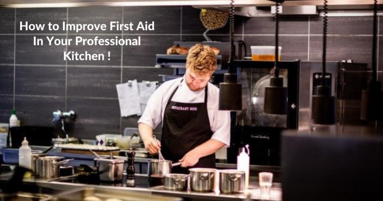 How to Improve First Aid In Your Professional Kitchen !