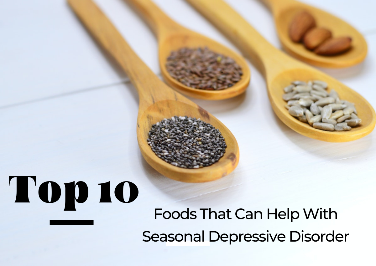 Top 10 Foods That Help with Seasonal Affective Disorder
